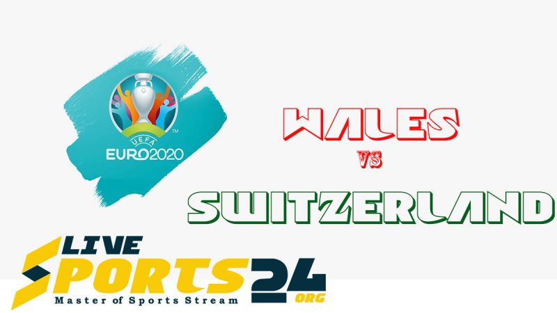 How to Euro 2020 Wales vs Switzerland live streams