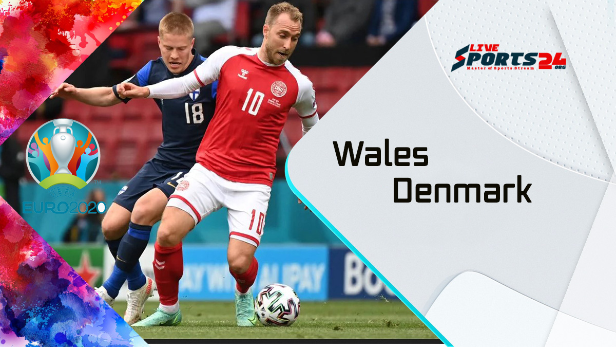 Wales vs Denmark Euro 2020 Live Stream: How to Watch Wales vs Denmark Free From Anywhere?