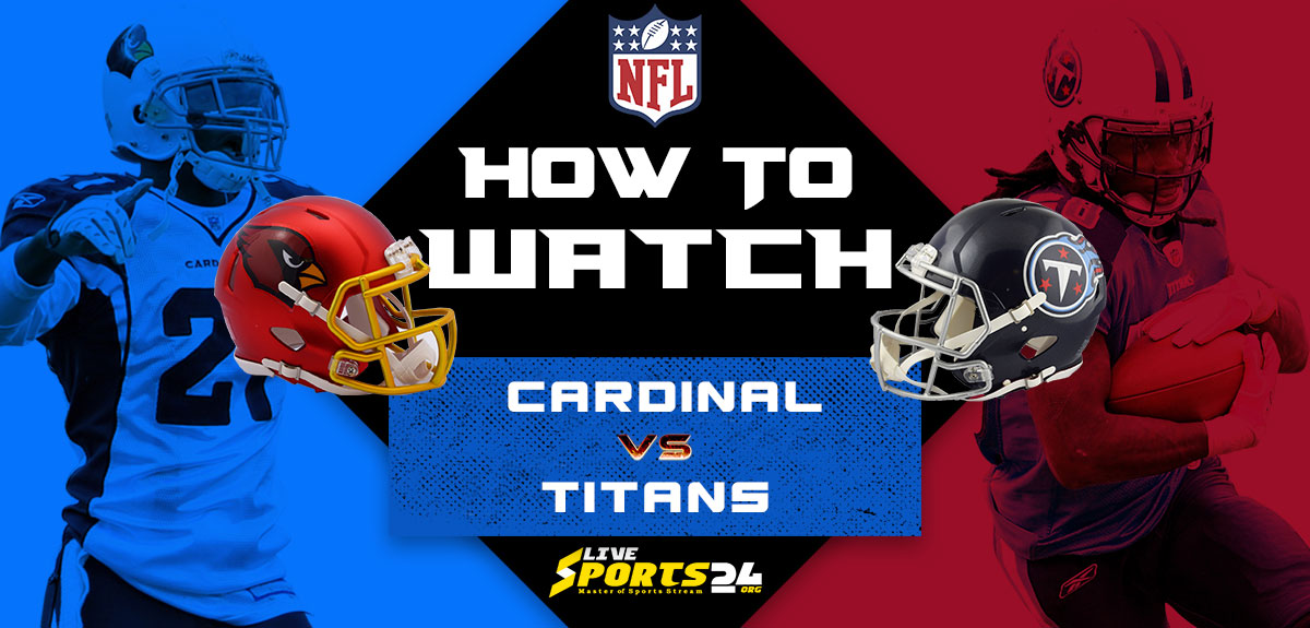 Cardinals vs Titans Live: How to watch Free Arizona vs Tennessee live Prediction & odds