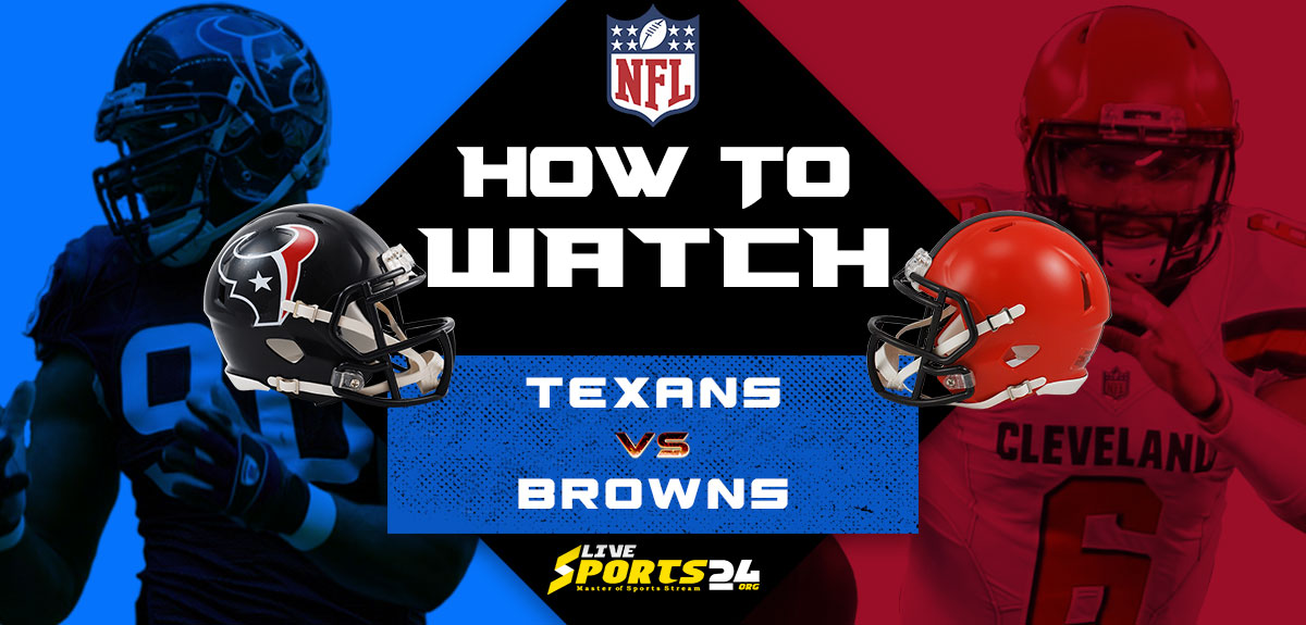 Texans vs Browns Live: How to watch Houston vs Cleveland live Prediction & odds